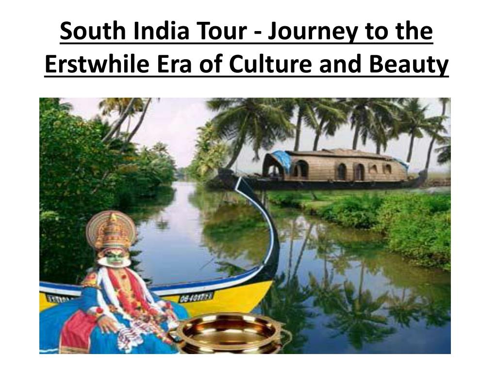 south india tour journey to the erstwhile era of culture and beauty l.