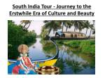 south india tour journey to the erstwhile era of culture and beauty