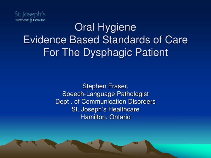 oral hygiene evidence based standards of care for the dysphagic patient n.