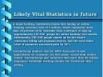 likely vital statistics in future17