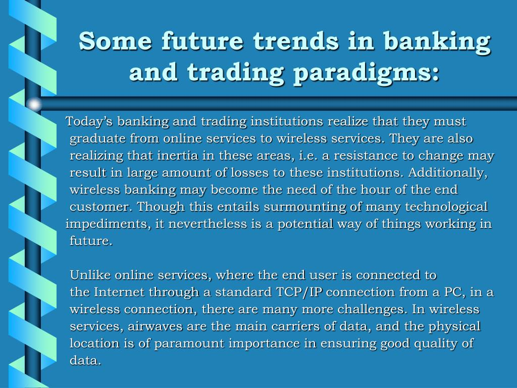 Some future trends in banking and trading paradigms: