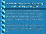 some future trends in banking and trading paradigms