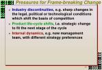 pressures for frame breaking change