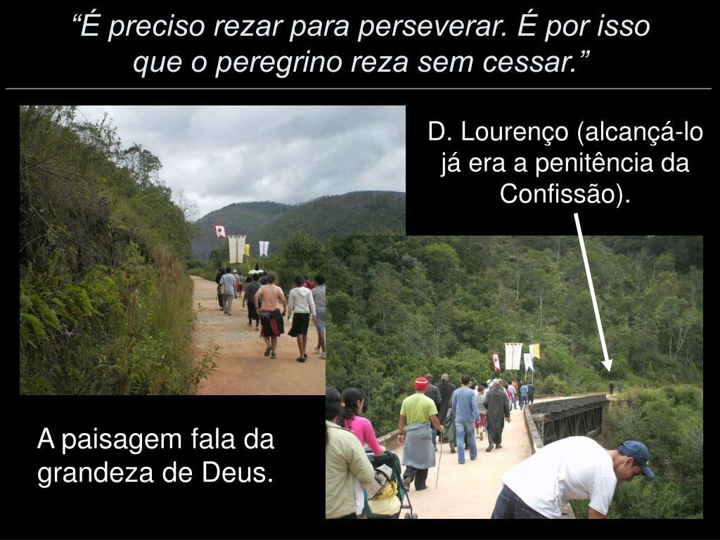 D. Lourenço (alcançá-lo já era a penitência da Confissão).