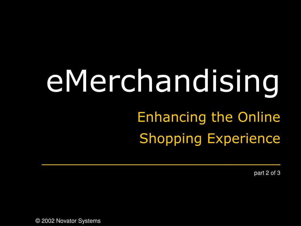 emerchandising enhancing the online shopping experience part 2 of 3 l.