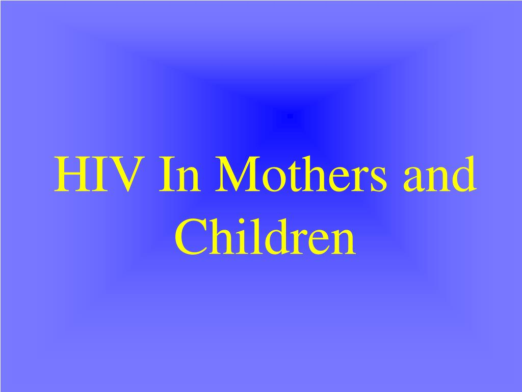 hiv in mothers and children l.