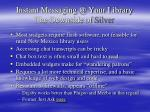 instant messaging @ your library the downside of silver