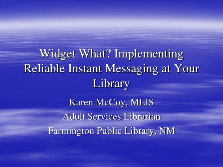 Widget what implementing reliable instant messaging at your library