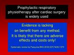 prophylactic respiratory physiotherapy after cardiac surgery is widely used