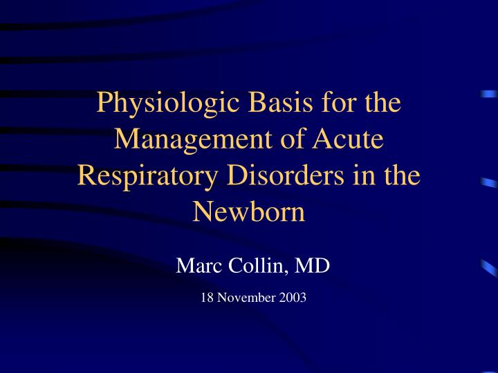 physiologic basis for the management of acute respiratory disorders in the newborn n.