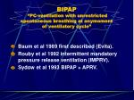 bipap pc ventilation with unrestricted spontaneous breathing at anymoment of ventilatory cycle
