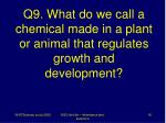 q9 what do we call a chemical made in a plant or animal that regulates growth and development