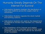 humanity greatly depends on the internet for survival