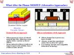 what after the planar mosfet alternative approaches