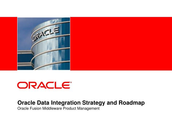 oracle data integration strategy and roadmap oracle fusion middleware product management n.