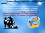 volunteer for an organization or help another person