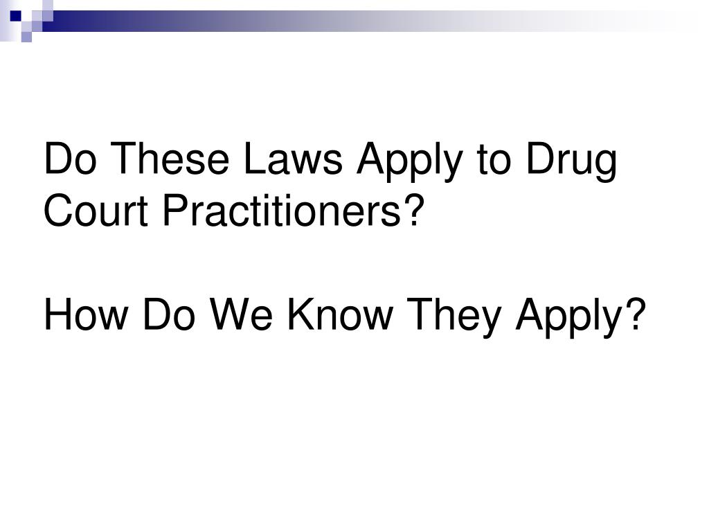 Do These Laws Apply to Drug Court Practitioners?