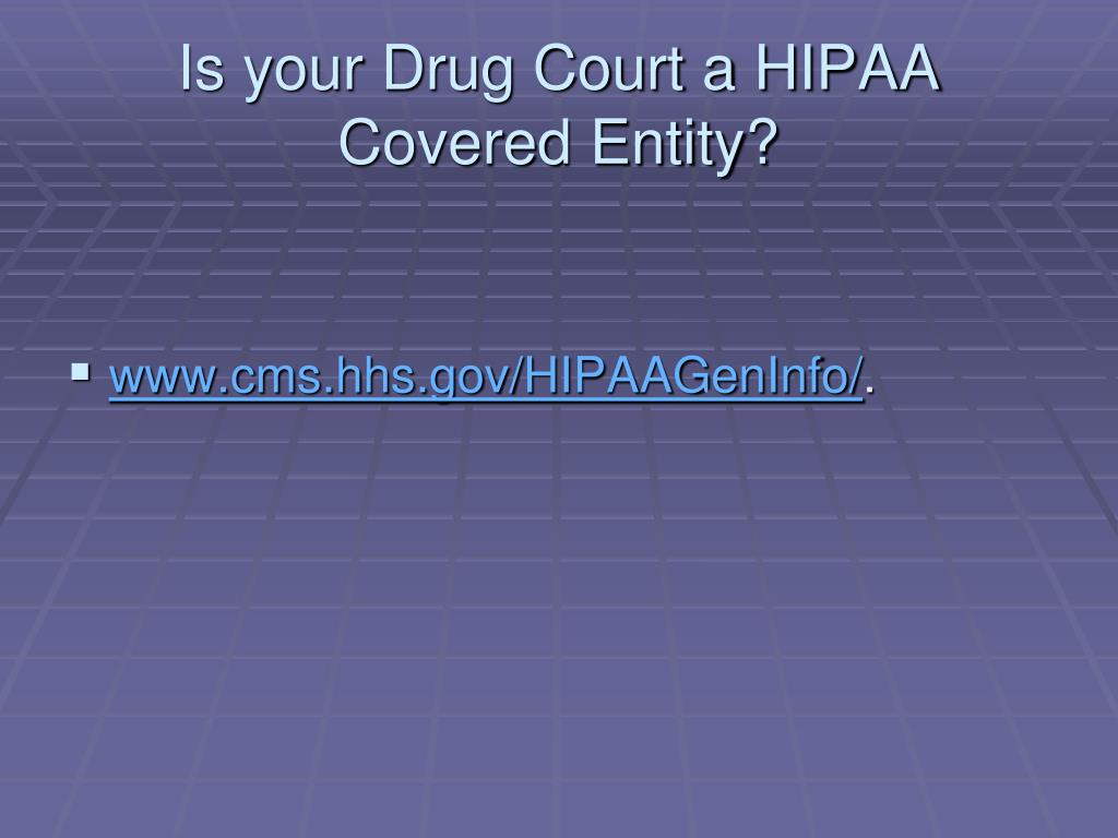 Is your Drug Court a HIPAA Covered Entity?
