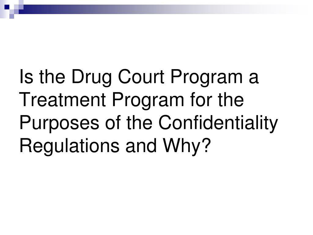 Is the Drug Court Program a Treatment Program for the Purposes of the Confidentiality Regulations and Why?