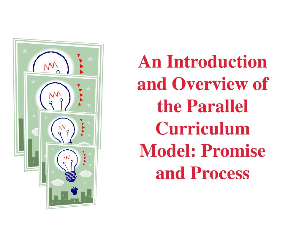 an introduction and overview of the parallel curriculum model promise and process l.