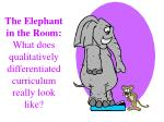 the elephant in the room what does qualitatively differentiated curriculum really look like