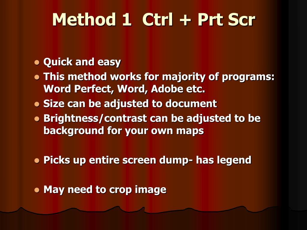 Method 1  Ctrl + Prt Scr