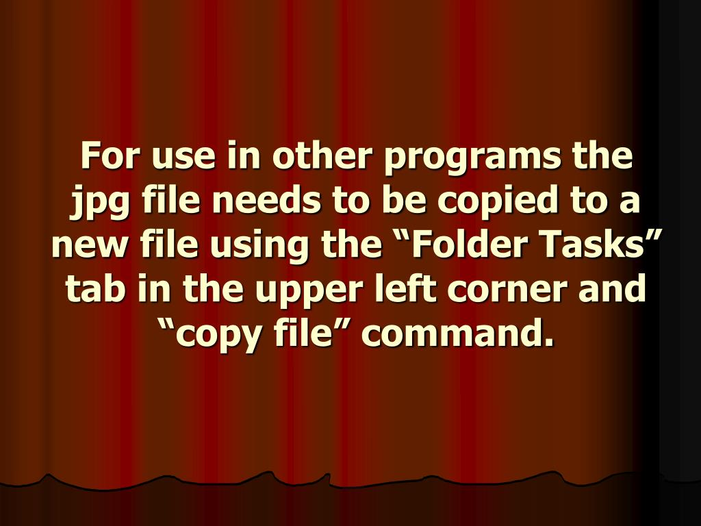 """For use in other programs the jpg file needs to be copied to a new file using the """"Folder Tasks"""" tab in the upper left corner and """"copy file"""" command."""