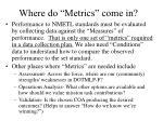 where do metrics come in