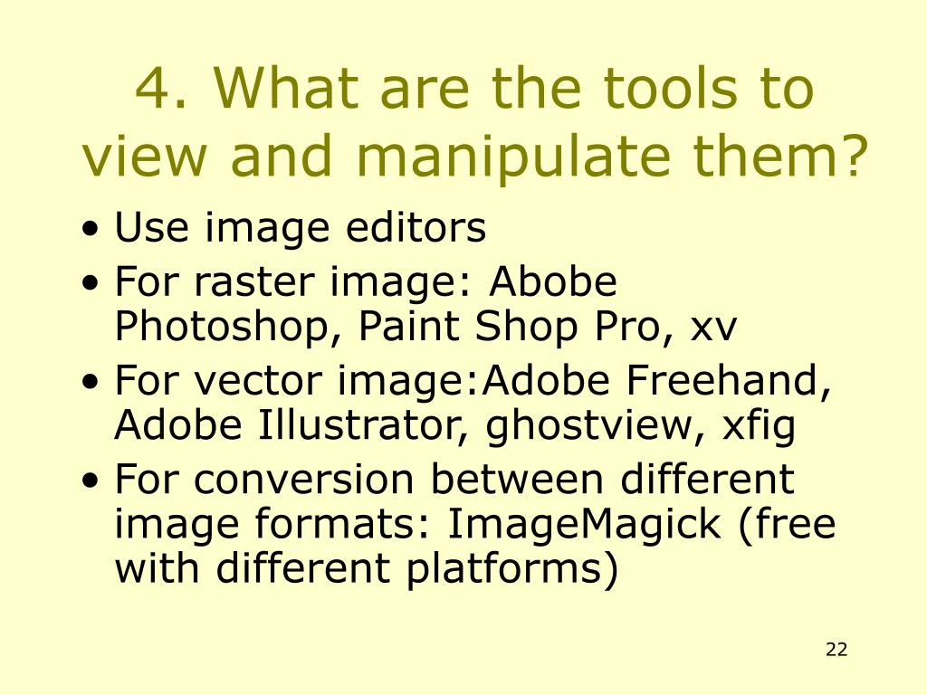 4. What are the tools to view and manipulate them?