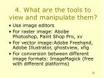 4 what are the tools to view and manipulate them
