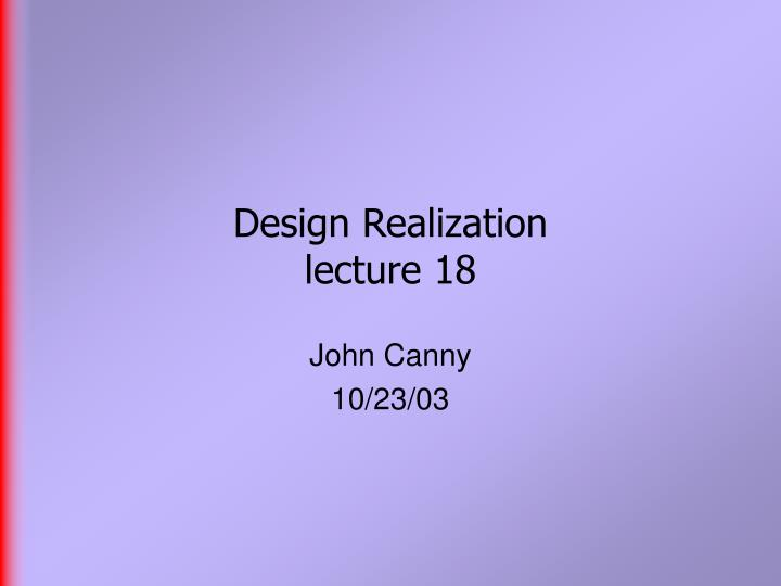 design realization lecture 18 n.