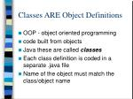 classes are object definitions