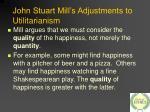 john stuart mill s adjustments to utilitarianism