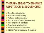 therapy ideas to enhance repetition sequencing