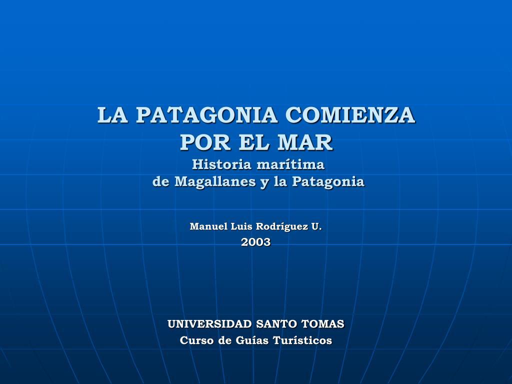 la patagonia comienza por el mar historia mar tima de magallanes y la patagonia l.