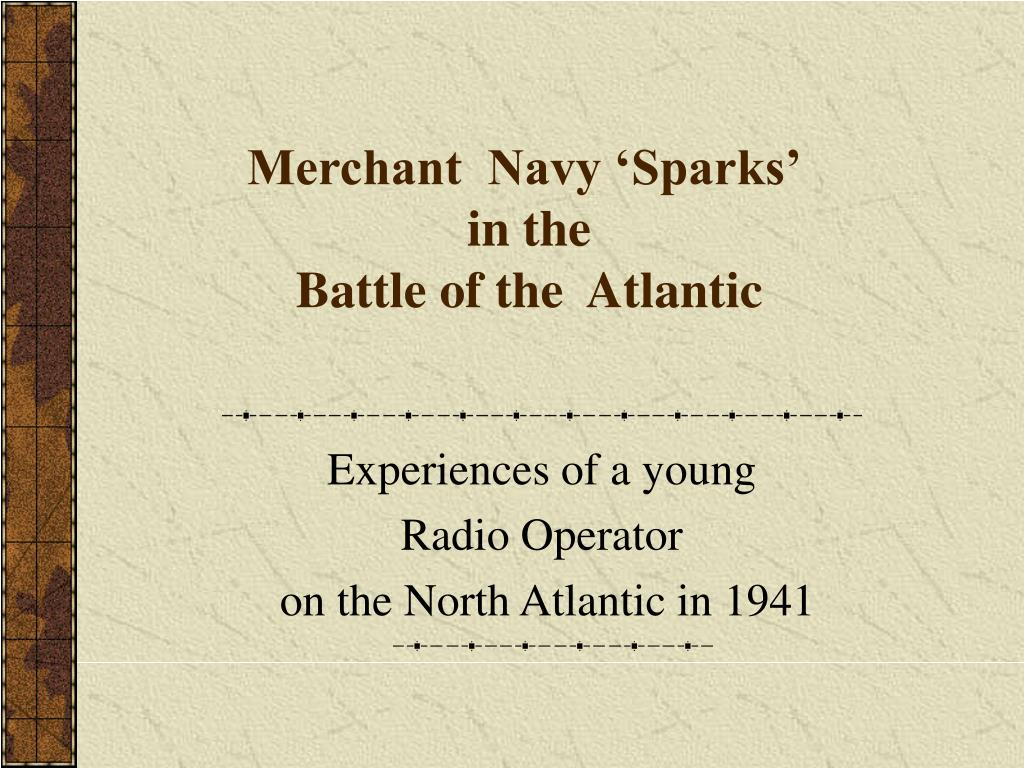 merchant navy sparks in the battle of the atlantic l.