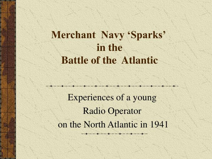 merchant navy sparks in the battle of the atlantic n.