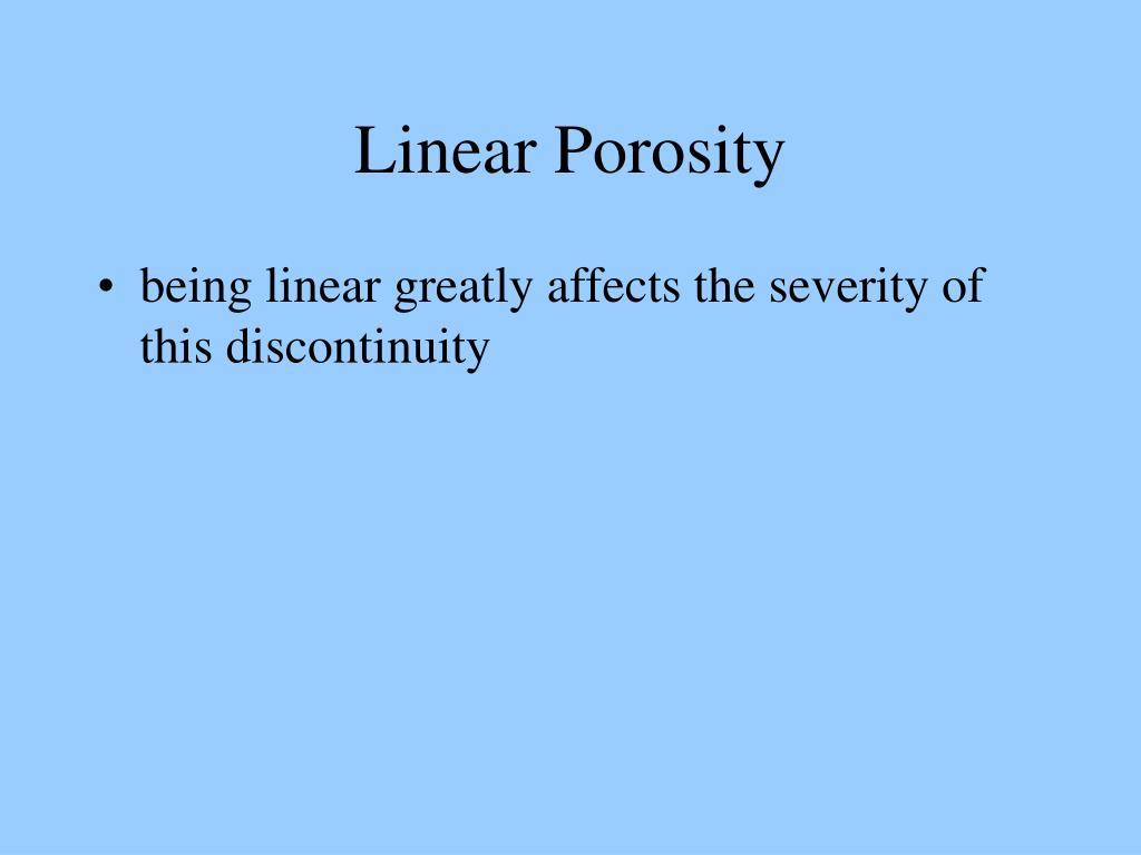 Linear Porosity