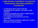 carcinoma gastrico avanzato trattamento chirurgico palliativo conclusioni