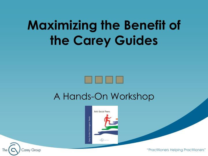 Maximizing the benefit of the carey guides