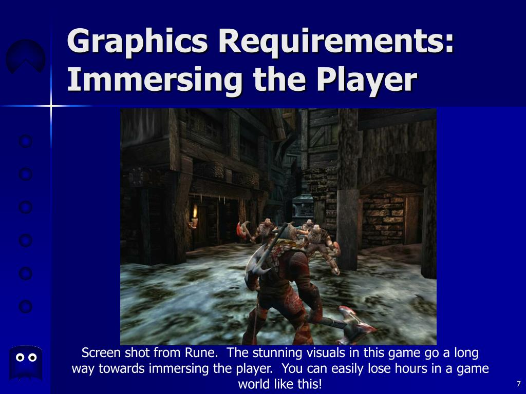 Graphics Requirements: Immersing the Player