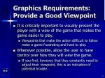 graphics requirements provide a good viewpoint