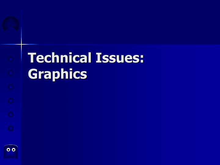 Technical issues graphics