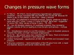 changes in pressure wave forms