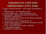 indications for a left heart catheterisation lhc study