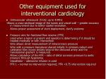 other equipment used for interventional cardiology