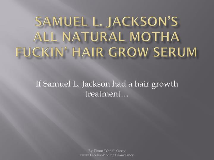 Samuel l jackson s all natural motha fuckin hair grow serum