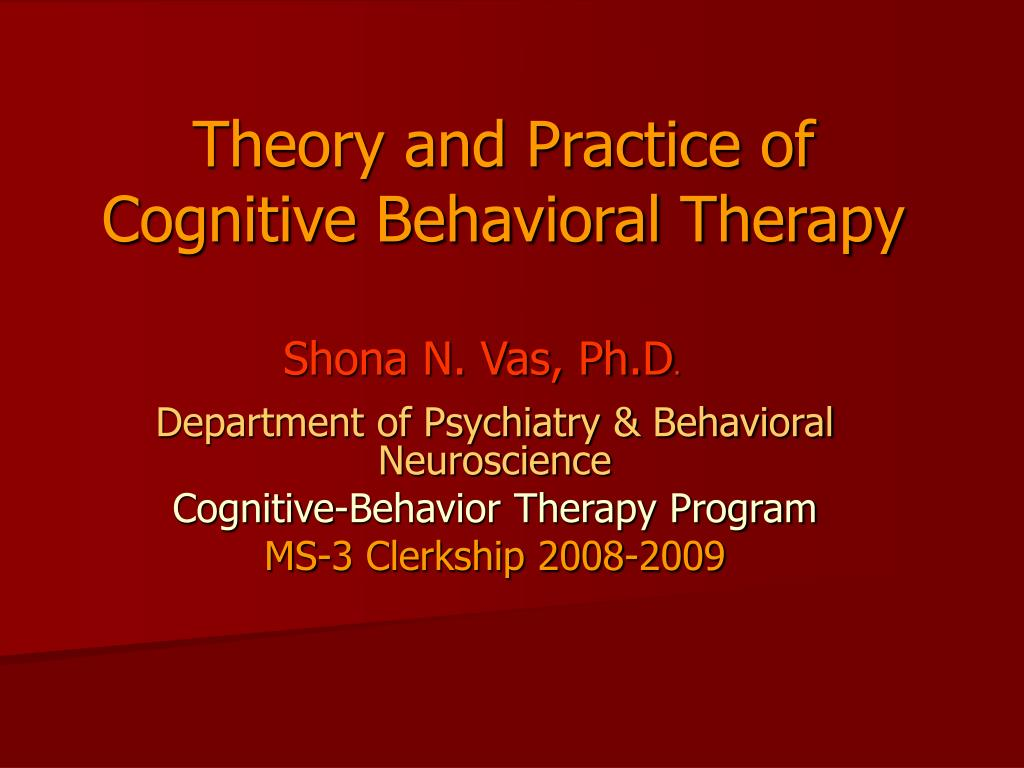 theory and practice of cognitive behavioral therapy l.