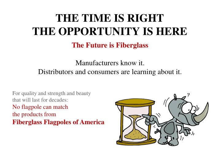 The time is right the opportunity is here