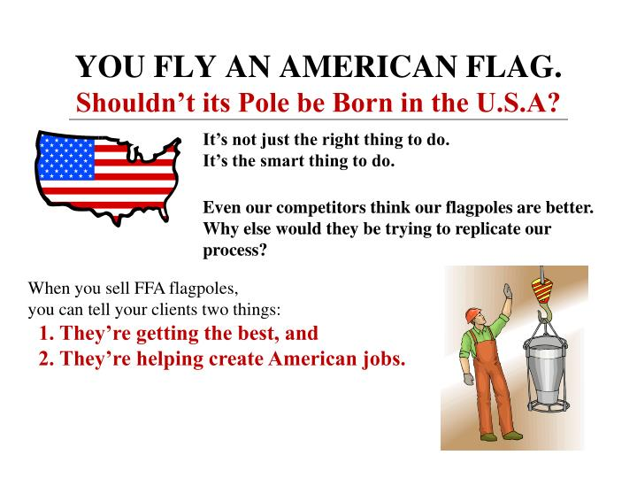 YOU FLY AN AMERICAN FLAG.